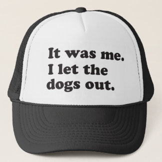 It was me, I let the dogs out pop-culture humor Trucker Hat