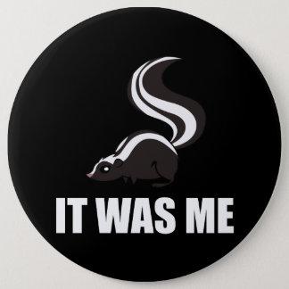 It Was Me Skunk 6 Inch Round Button