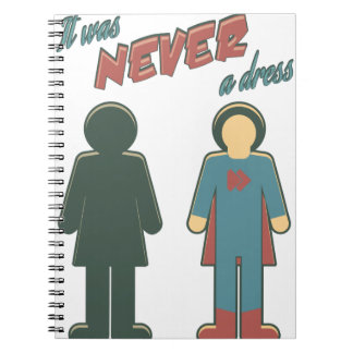It Was Never A Dress - Wonder Super Girl Woman Spiral Notebook
