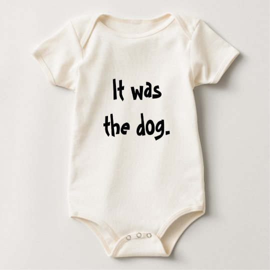 It was    the dog. baby bodysuit