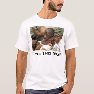 """""""It was THIS BIG!"""" T-Shirt"""