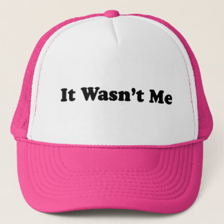 It Wasn't Me Trucker Hat