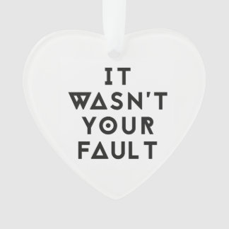 It wasn't your fault heart ornament
