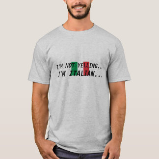 italian-flag, I'M NOT YELLING..., I'M ITALIAN... T-Shirt