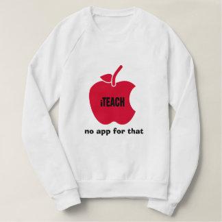 iTeach. No app for that. Teachers' Sweatshirts