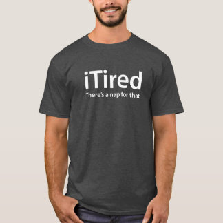 iTired there's a nap for that funny new father T-Shirt
