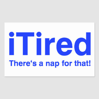 iTired There's a nap for that Sticker