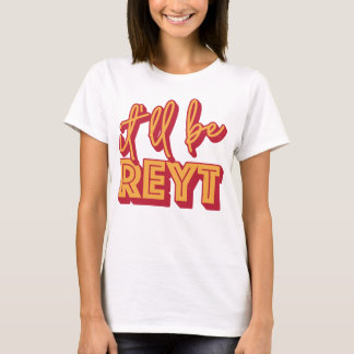 It'll Be Reyt Yorkshire English Slang Tee