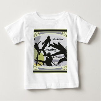 It's a'' About Creating the Dance Baby T-Shirt