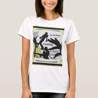 It's a'' About Creating the Dance T-Shirt