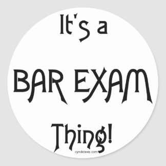 It's a Bar Exam Thing! Classic Round Sticker