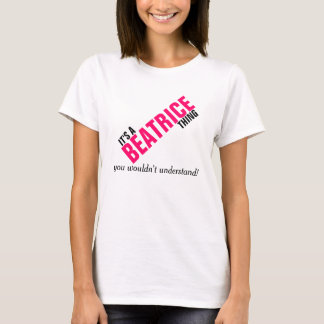 It's a Beatrice thing you wouldn't understand T-Shirt