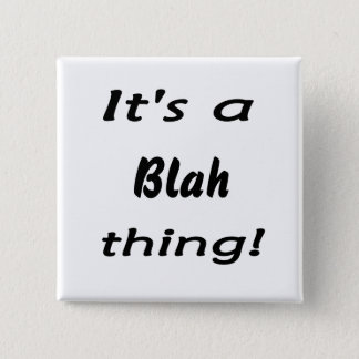 It's a blah thing! 2 inch square button