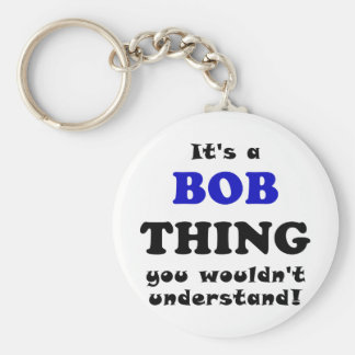 Its a Bob Thing You Wouldnt Understand Basic Round Button Keychain