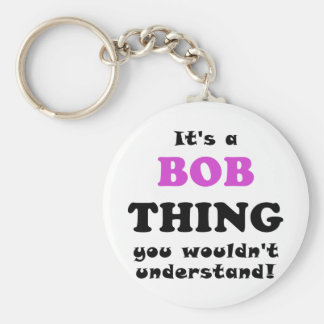 Its a Bob Thing You Wouldnt Understand Keychain