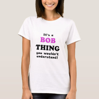 Its a Bob Thing You Wouldnt Understand T-Shirt