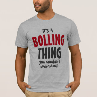 It's a BOLLING thing you wouldn't understand T-Shirt