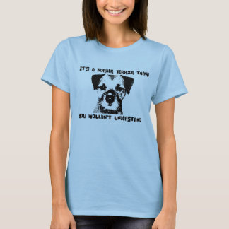It's a Border Terrier thing ... T-Shirt