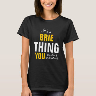 It's a Brie thing you wouldn't understand T-Shirt