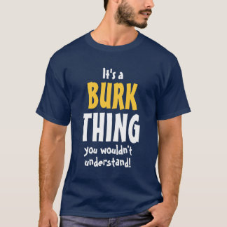 It's a Burk thing you wouldn't understand! T-Shirt