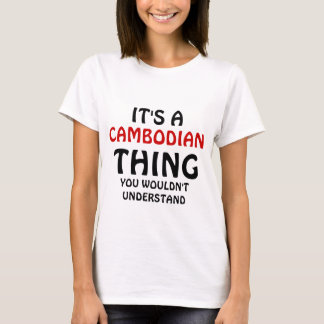 It's a Cambodian thing you wouldn't understand T-Shirt