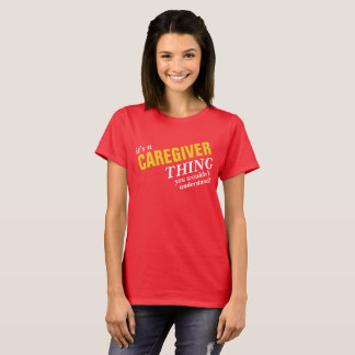 It's a CAREGIVER thing you wouldn't understand! T-Shirt