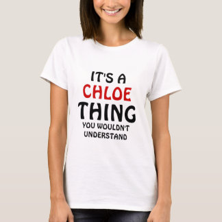 It's a Chloe thing you wouldn't understand T-Shirt