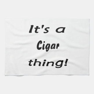 It's a cigar thing! kitchen towel