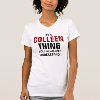 It's a Colleen thing you wouldn't understand! Tee Shirt