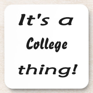 It's a college thing! coaster