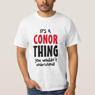 It's a Conor thing you wouldn't understand T-Shirt