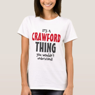 It's a CRAWFORD thing you wouldn't understand T-Shirt