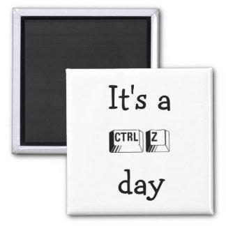 It's a CTRL Z Day Magnet