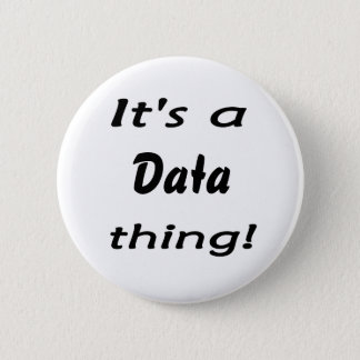 It's a data thing! 2 inch round button