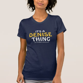 It's a Denise thing you wouldn't understand T-Shirt