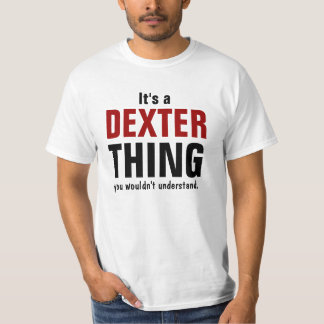It's a Dexter thing you wouldn't understand T-Shirt
