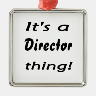 It's a director thing metal ornament