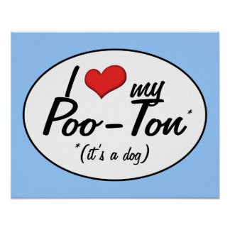 It's a Dog! I Love My Poo-Ton Posters