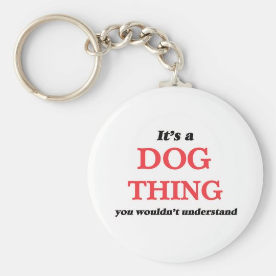 It's a Dog thing, you wouldn't understand Keychain