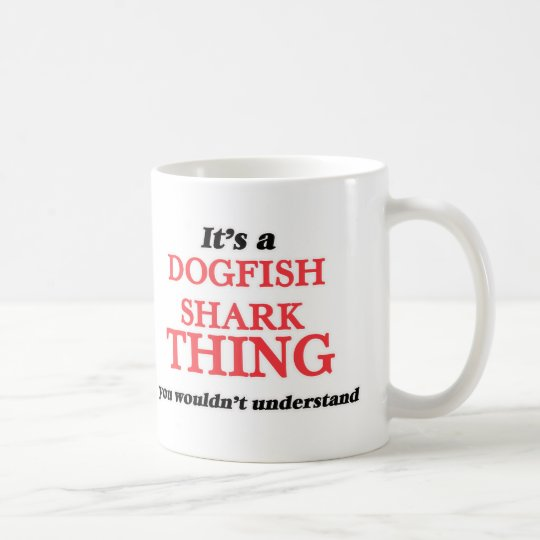 It's a Dogfish Shark thing, you wouldn't understan Coffee Mug
