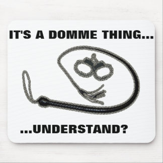 IT'S A DOMME THING MOUSE PAD