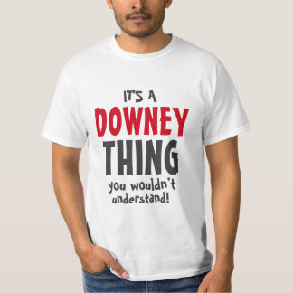 It's a Downey thing you wouldn't understand! T-Shirt