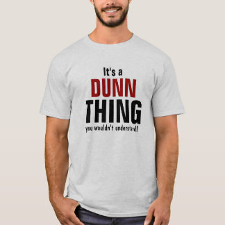 It's a Dunn thing you wouldn't understand T-Shirt