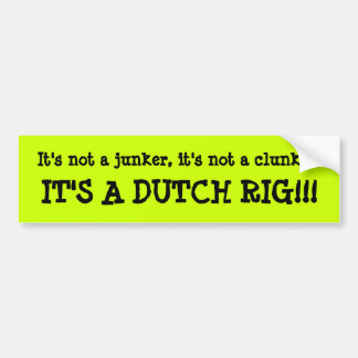 It's a Dutch Rig!!! Bumper Sticker
