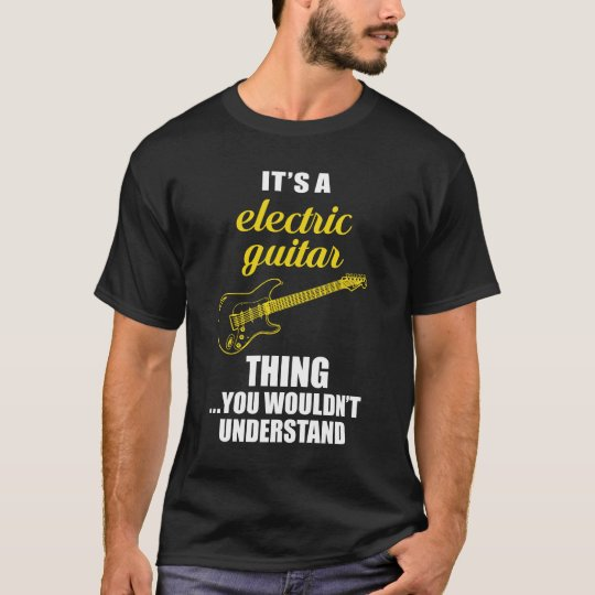 It's a Electric Guitar Thing Funny Graphic T-shirt
