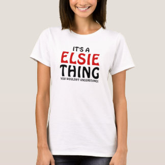 It's a Elsie thing you wouldn't understand T-Shirt