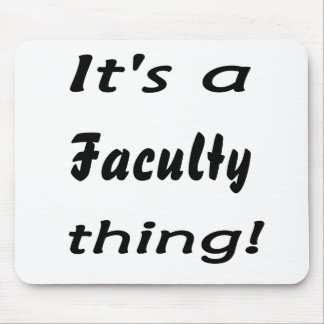 It's a faculty thing! mouse pad