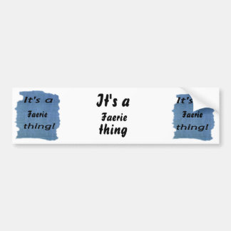 It's a faerie thing! bumper stickers