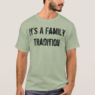 It's a family tradition T-Shirt