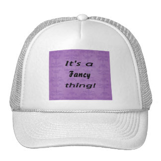 It's a fancy thing! hats